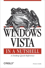 Windows Vista in a Nutshell - A Desktop Quick Reference ebook by Preston Gralla