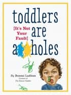 Toddlers Are A**holes - It's Not Your Fault ebook by Bunmi Laditan