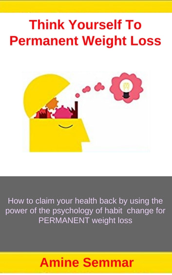Think Yourself To Permanent Weight Loss - Claim Your Health Back With The Power Of Habits ekitaplar by Amine Semmar