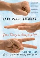 Rock, Paper, Scissors - Game Theory in Everyday Life ebook de Len Fisher