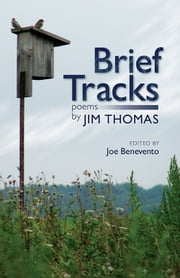 Brief Tracks - Poems by Jim Thomas ebook by Joe Benevento