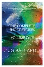 The Complete Short Stories: Volume 1 ebook by J. G. Ballard, Adam Thirlwell