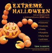 Extreme Halloween - The Ultimate Guide to Making Halloween Scary Again ebook by Tom Nardone