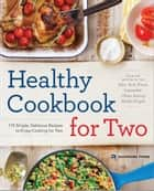 Healthy Cookbook for Two: 175 Simple, Delicious Recipes to Enjoy Cooking for Two ebook by Rockridge Press