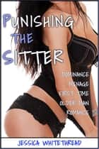 EROTICA: Punishing the Sitter (Dominance Menage First Time Older Man Romance) ebook by Jessica Whitethread