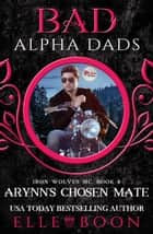 Arynn's Chosen Mate - Iron Wolves MC, #8 ebook by Elle Boon