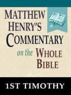 Matthew Henry's Commentary on the Whole Bible-Book of 1st Timothy ebook by Matthew Henry