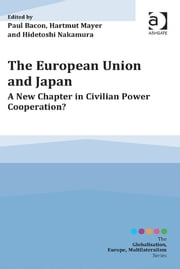 The European Union and Japan - A New Chapter in Civilian Power Cooperation? ebook by Professor Hartmut Mayer,Professor Hidetoshi Nakamura,Professor Paul Bacon,Professor Mario Telò