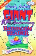 Uncle John's Giant 10th Anniversary Bathroom Reader ebook by Bathroom Readers' Institute