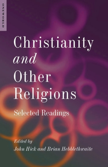 Christianity and Other Religions - Selected Readings ebook by John Hick,Brian Hebblethwaite