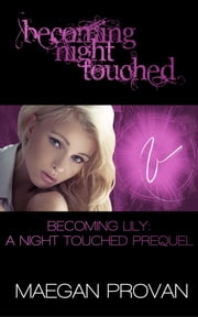 Becoming Lily: A Night Touched Prequel (Becoming Night Touched #3) ebook by Maegan Provan