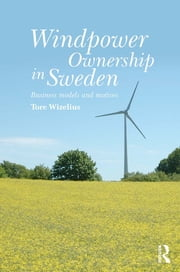 Windpower Ownership in Sweden - Business models and motives ebook by Tore Wizelius