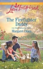 The Firefighter Daddy ebook by Margaret Daley