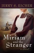 Miriam and the Stranger ebook by Jerry S. Eicher
