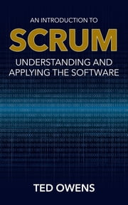 An Introduction to Scrum - Understanding and Applying the Software ebook by Ted Owens