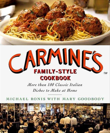 Carmine's Family-Style Cookbook - More Than 100 Classic Italian Dishes to Make at Home ebook by Michael Ronis
