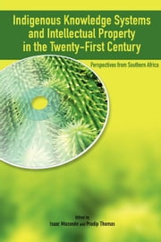 Indigenous Knowledge System and Intellectual Property Rights in the Twenty-First Century. Perspectives from Southern Africa ebook by Mazonde, Isaac