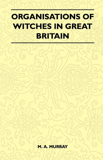 Organisations Of Witches In Great Britain (Folklore History Series) ebook by M. A. Murray