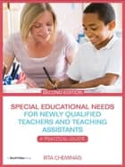 Special Educational Needs for Newly Qualified Teachers and Teaching Assistants - A Practical Guide ebook by Rita Cheminais