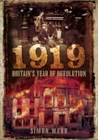 1919 - Britain's Year of Revolution ebook by Simon Webb