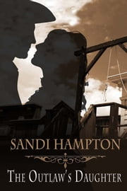 The Outlaw's Daughter ebook by Sandi Hampton