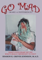 Go MAD (Making A Difference) ebook by Sharon K. Greves Johnson, M.A.D.