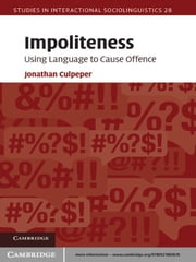 Impoliteness - Using Language to Cause Offence ebook by Jonathan Culpeper
