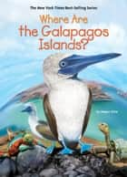 Where Are the Galapagos Islands? eBook by Megan Stine, John Hinderliter, Who HQ