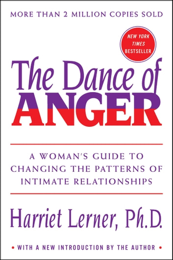 The Dance of Anger - A Woman's Guide to Changing the Patterns of Intimate Relationships ebook by Harriet Lerner