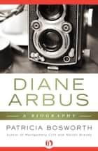 Diane Arbus: A Biography ebook by Patricia Bosworth