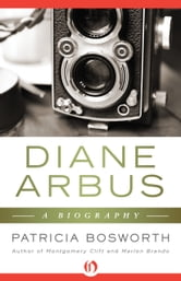 Diane Arbus: A Biography - A Biography ebook by Patricia Bosworth