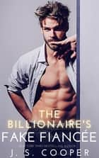 The Billionaire's Fake Fiancee ebook by J. S. Cooper