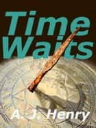 Time Waits ebook by A. J. Henry