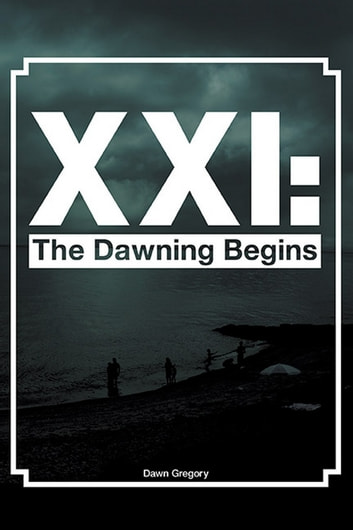 XXI - The Dawning Begins eBook by Dawn Gregory