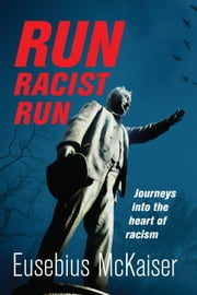 Run Racist Run - Journeys into the heart of racism ebook by Eusebius McKaiser