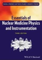 Essentials of Nuclear Medicine Physics and Instrumentation ebook by Rachel A. Powsner,Matthew R. Palmer,Edward R. Powsner