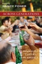 Across Generations - Immigrant Families in America ebook by Nancy Foner