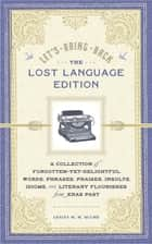 Let's Bring Back: The Lost Language Edition - A Compendium of Forgotten-Yet-Delightful Words, Phrases, Praises, Insults, Idioms, and Literary Flourishes from Eras Past ebook by Lesley M. M. Blume