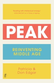 Peak - Reinventing Middle Age ebook by Patricia Edgar, Don Edgar