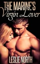 The Marine's Virgin Lover - The Denver Men ebook by Leslie North
