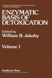 Enzymatic Basis of Detoxication Volume 1 ebook by Jakoby, William B.