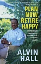 Plan Now, Retire Happy ebook by Alvin Hall
