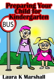 Preparing Your Child for Kindergarten ebook by Laura K Marshall