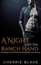 A Night with the Ranch Hand: Cowboy M/M First Time Erotic Romance ebook by Cherrie Blake