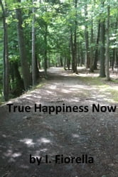 True Happiness Now ebook by I. Fiorella
