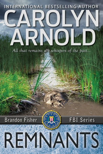 Remnants - Brandon Fisher FBI Series, #6 ebook by Carolyn Arnold