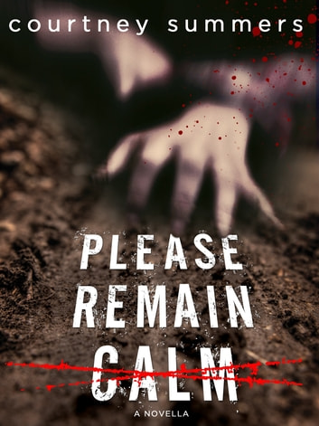 Please Remain Calm - A Novella ebook by Courtney Summers