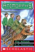 The Attack (Animorphs #26) ebook by K. A. Applegate