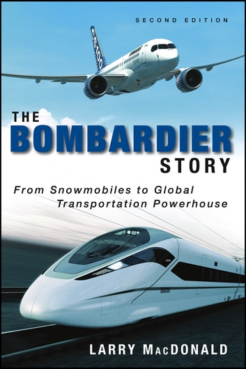 The bombardier story ebook by larry macdonald 9781118485002 the bombardier story from snowmobiles to global transportation powerhouse ebook by larry macdonald fandeluxe Images