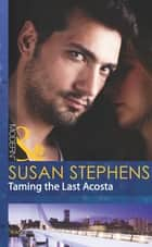 Taming the Last Acosta (Mills & Boon Modern) 電子書 by Susan Stephens